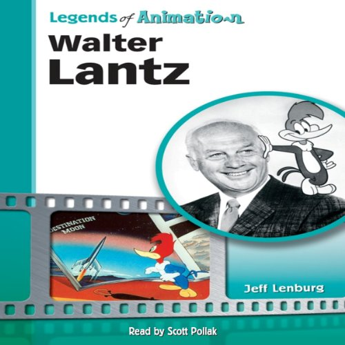 Walter Lantz: Made Famous by a Woodpecker (Legends of Animation) audiobook cover art