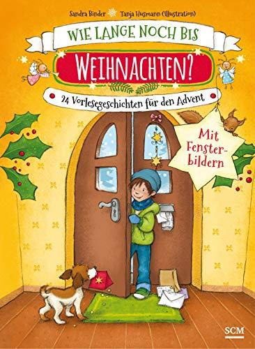 Wie lange noch bis Weihnachten?: 24 Vorlesegeschichten für den Advent mit Fensterbildern (Weihnachten für Kinder)