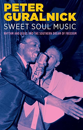 Sweet Soul Music: Rhythm and Blues and the Southern Dream of Freedom (English Edition)