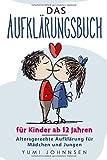 Das Aufklärungsbuch für Kinder ab 12 Jahren: Altersgerechte Aufklärung für