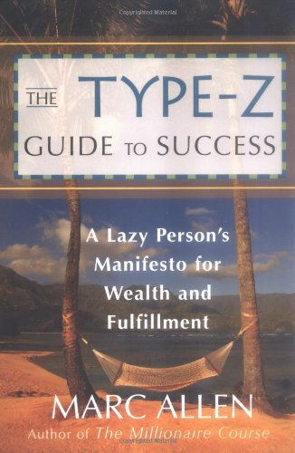 The Type-Z Guide to Success: A Lazy Person's Manifesto to Wealth and Fulfillment