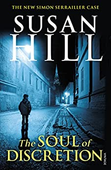 The Soul of Discretion: Simon Serrailler Book 8 (Simon Serrailler series) by [Susan Hill]