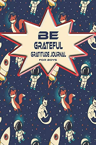 Be Grateful Gratitude Journal For Boys: Thankfulness, Gratitude & Positive Affirmations Journal For Kids With Prompts Cats & Foxes In Space (Mindfulness For Kids)