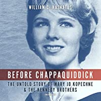 Before Chappaquiddick: The Untold Story of Mary Jo Kopechne and the Kennedy Brothers