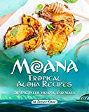 Moana: Tropical Aloha Recipes: Dining with Moana and Maui