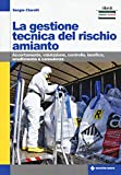 La gestione tecnica del rischio amianto. Accertamento, valutazione, controllo, bonifica, s...
