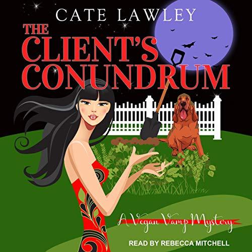 The Client's Conundrum: Vegan Vamp Mysteries, Book 2