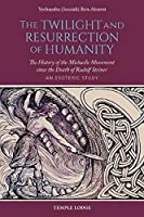 The Twilight and Resurrection of Humanity: The History of the Michaelic Movement since the Death of Rudolf Steiner – An Esoteric Study
