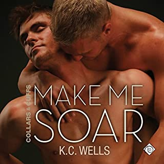Make Me Soar     Collars & Cuffs, Book 6              By:                                                                                                                                 K.C. Wells                               Narrated by:                                                                                                                                 Nick J. Russo                      Length: 10 hrs and 28 mins     154 ratings     Overall 4.6