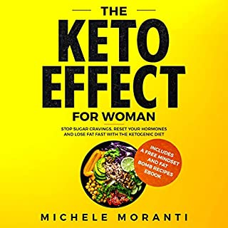 The Keto Effect for Woman     Stop Sugar Cravings, Reset Your Hormones and Lose Fat Fast With the Ketogenic Diet              By:                                                                                                                                 Michele Moranti                               Narrated by:                                                                                                                                 Rachel Leblang                      Length: 3 hrs and 11 mins     15 ratings     Overall 4.8