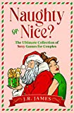 Naughty or Nice? The Ultimate Collection of Sexy Games for Couples: Would You Rather...?, Truth or Dare?, and...
