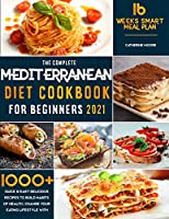 The Complete Mediterranean Diet Cookbook for Beginners 2021: 1000+ Quick & Easy Delicious Recipes to Build habits of Health - Change your Eating Lifestyle with 16 Weeks Smart Meal Plan!