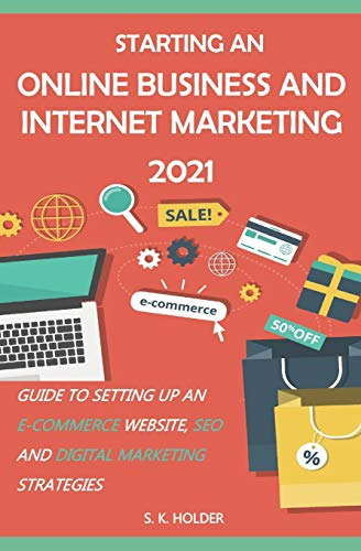 Compare Textbook Prices for Starting an Online Business and Internet Marketing 2021: Guide to Setting up an E-Commerce Website, SEO, and Digital Marketing Strategies  ISBN 9798595820448 by Holder, S. K.