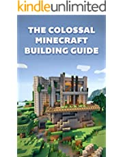 The Colossal Minecraft Building Guide: Minecraft Pocket Edition Guide: Ultimate Minecraft (Un-Official hacks Book 4) (English Edition)