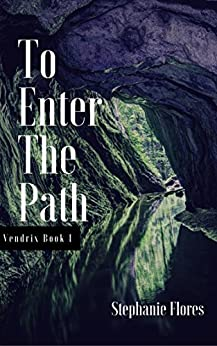 To Enter The Path (The Vendrix Book 1) by [Stephanie Flores]