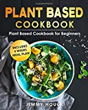 Plant Based Cookbook: Plant Based Cookbook for Beginners with 4 Weeks Plant Based Diet Meal Plan to...