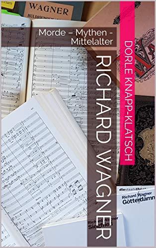 Richard Wagner: Morde – Mythen - Mittelalter (Opernführer 3)