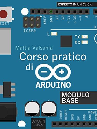 Corso pratico di Arduino: Modulo base (Esperto in un click) (Italian Edition)