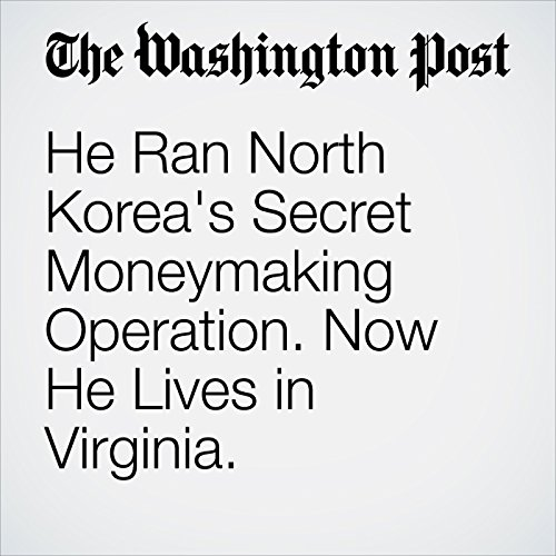 He Ran North Korea's Secret Moneymaking Operation. Now He Lives in Virginia. copertina