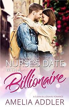 Nurse's Date with a Billionaire: A clean billionaire romance (Billionaire Date Book 1) by [Amelia Addler]
