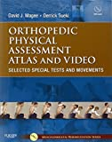 Orthopedic Physical Assessment Atlas and Video Selected Special Tests and Movements 1e Musculoskeletal Rehabilitation by David J. Magee BPT PhD CM Derrick Sueki PT DPT GCPT OCS 2011-01-04