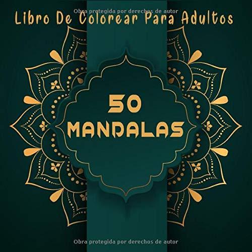 50 Mandalas (Libro De Colorear Para Adultos): Libro De Colorear Para Adultos/Libro de colorear para adultos para aliviar el estrés/Regalos Para Padres Regalos Para Madres/relajante.