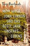 Mein Vater, John Lennon und das beste Jahr unseres Lebens: Roman von Tom Barbash