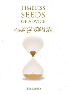 Timeless Seeds of Advice: The Sayings of Prophet Muhammad ﷺ, Ibn Taymiyyah, Ibn al-Qayyim, Ibn al-Jawzi and Other P...