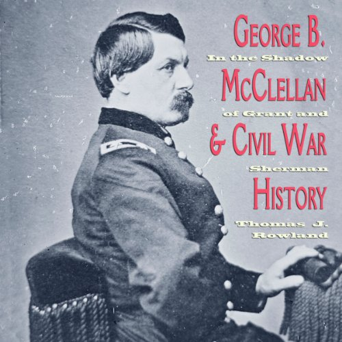 George B. McClellan and Civil War History audiobook cover art
