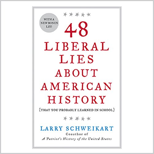 48 Liberal Lies About American History     (That You Probably Learned in School)              By:                                                                                                                                 Larry Schweikart                               Narrated by:                                                                                                                                 Sean Pratt                      Length: 10 hrs and 20 mins     Not rated yet     Overall 0.0