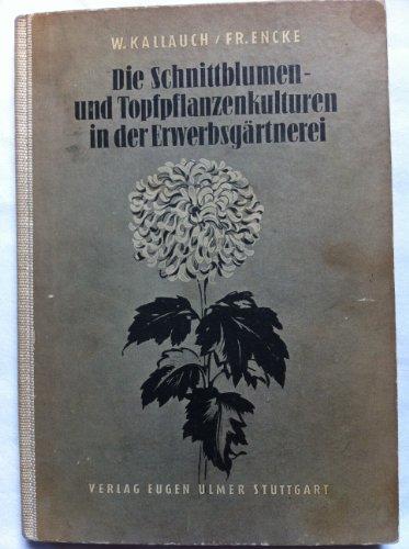 Die Schnittblumen- und Topfpflanzenkulturen in der Erwerbsgärtnerei (Gartenbauliche Berufsschule)