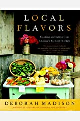 Local Flavors: Cooking and Eating from America's Farmers' Markets [A Cookbook] Kindle Edition