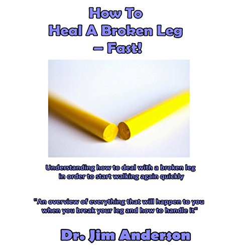 How to Heal a Broken Leg Fast! audiobook cover art
