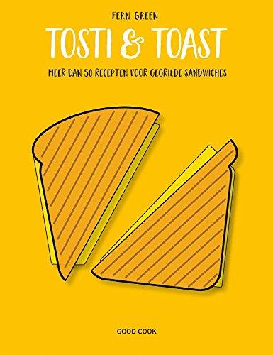 Tosti & toast: meer dan 50 recepten voor gegrilde sandwiches