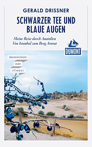 DuMont Reiseabenteuer Schwarzer Tee und blaue Augen: Eine Reise durch Anatolien (DuMont Reiseabenteuer E-Book)