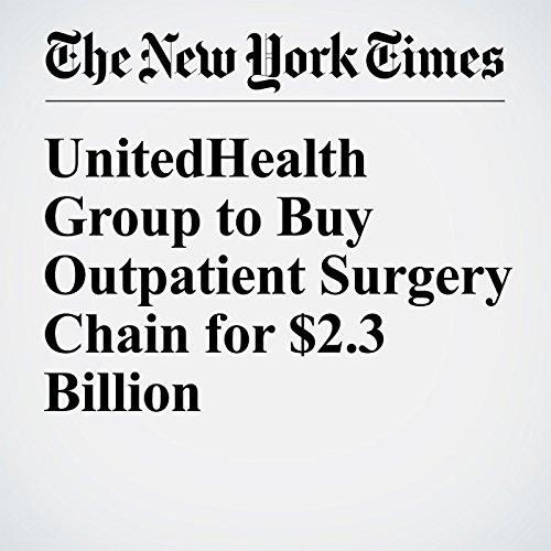 UnitedHealth Group to Buy Outpatient Surgery Chain for $2.3 Billion copertina