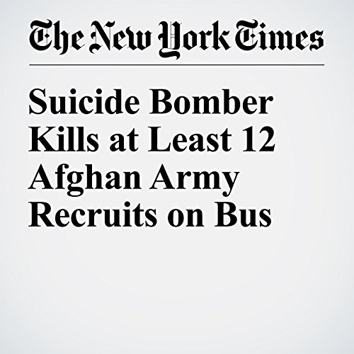 Suicide Bomber Kills at Least 12 Afghan Army Recruits on Bus cover art