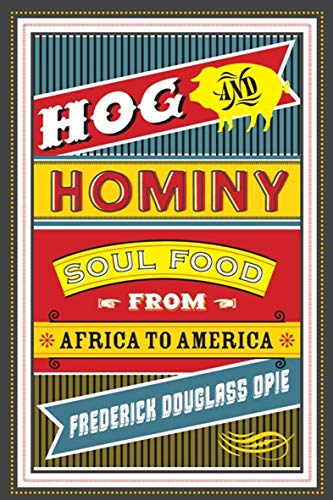 Hog and Hominy: Soul Food from Africa to America (Arts and Traditions of the Table Perspectives on Culinary History) (English Edition)