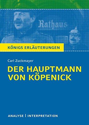 Der Hauptmann von Köpenick von Carl Zuckmayer.: Textanalyse und Interpretation mit ausführlicher Inhaltsangabe und Abituraufgaben mit Lösungen (Königs Erläuterungen und Materialien, Band 150)