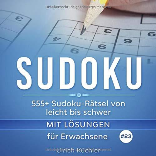 Sudoku: 555+ Sudoku-Rätsel von leicht bis schwer mit Lösungen für Erwachsene. Verbessern Sie Ihre Intelligenz (Band 23)