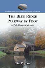The Blue Ridge Parkway by Foot: A Park Ranger's Memoir (Contributions to Southern Appalachian Studies Book 16)