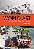 World Art: An Introduction to the Art in Artefacts - Ben Burt
