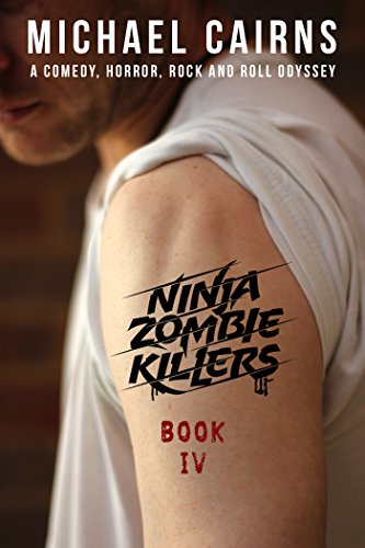 Ninja Zombie Killers IV: A Comedy, Horror, Rock and Roll Odyssey (English Edition)