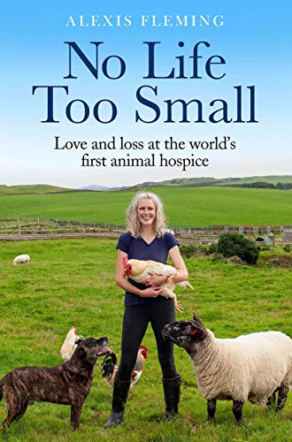 No Life Too Small: Love and loss at the world's first animal hospice (English Edition)