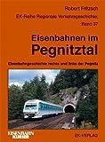 Eisenbahnen im Pegnitztal. Eisenbahngeschichte rechts und links der Pegnitz - Robert Fritzsch
