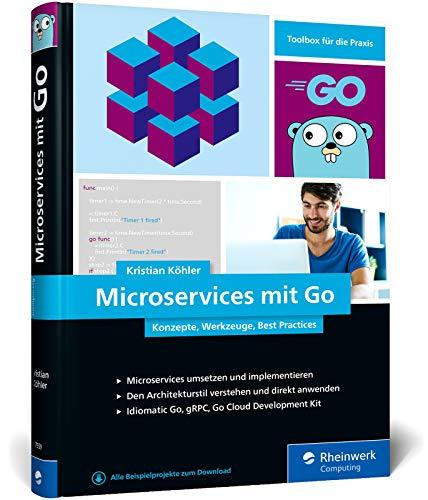 Microservices mit Go: Konzepte, Werkzeuge, Best Practices. Das Praxisbuch für Entwickler