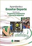 APRENDIENDO A ENSEÑAR DEPORTE: Modelos de Enseñanza comprensiva y Educación deportiva (DEPORTE ESCOLAR)