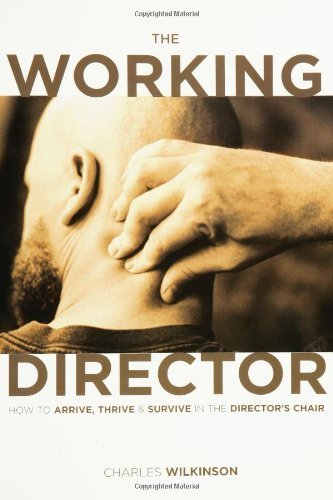 The Working Director: How to Arrive, Survive and Thrive in the Director's Chair by Charles Wilkinson (2005-02-01)