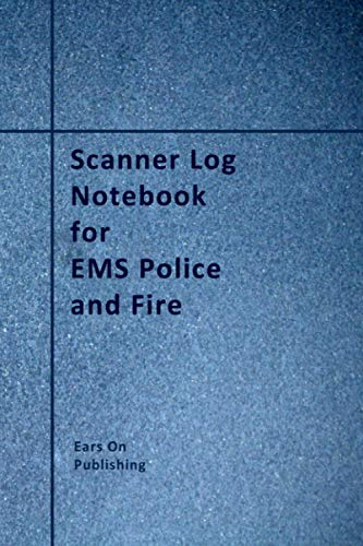 "Scanner Log Notebook for EMS Police and Fire: A medium size 6"" x 9"" paperback logbook with 200 b"
