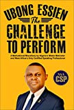 UBONG ESSIEN - THE CHALLENGE TO PERFORM (English Edition)